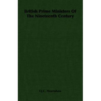 British Prime Ministers Of The Nineteenth Century by Hearnshaw & F.J.C.