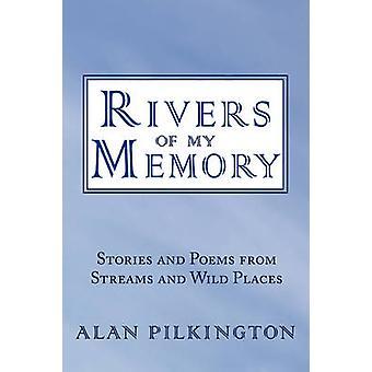 Rivières de ma mémoire histoires et poèmes des ruisseaux et des endroits sauvages par Pilkington & Alan