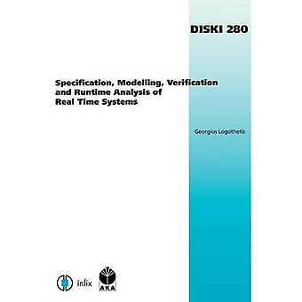 Specification Modelling Verification and Runtime Analysis of Real Time Systems by Logothetis & Georgios