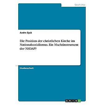 Dado de posición der christlichen Kirche im Nationalsozialismus. Ein Machtinstrument der NSDAP por Andre & Zysk