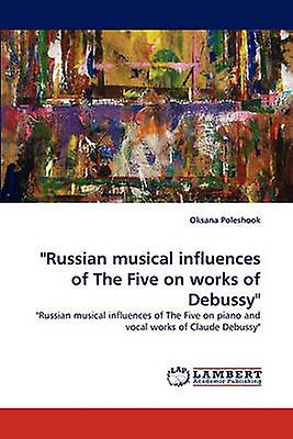 Russian Musical Influences of the Five on Works of Debussy by Poleshook & Oksana