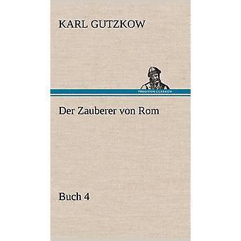 Der Zauberer Von ROM Buch 4 by Gutzkow & Karl