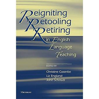 Reigniting - Retooling - and Retiring in English Language Teaching by