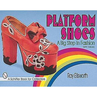 Platform Shoes - A Big Step in Fashion by Ray Ellsworth - 978076430459