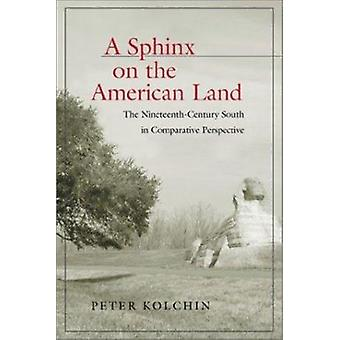 A Sphinx on the American Land - The Nineteenth-century South in Compar