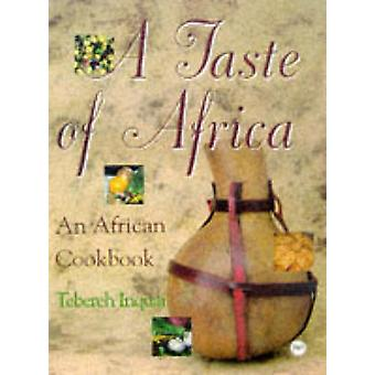 A Taste of Africa - The African Cookbook (New edition) by Tebereh Inqu