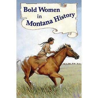 Bold Women in Montana History by Beth Judy - 9780878426768 Book