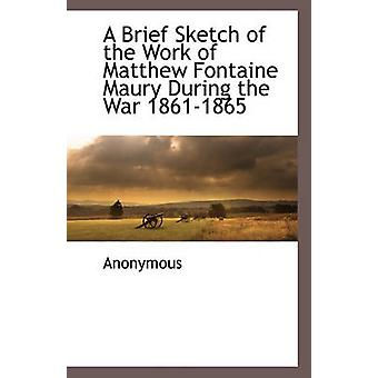 A Brief Sketch of the Work of Matthew Fontaine Maury During the War 1