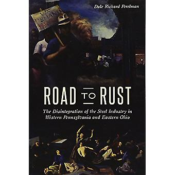 Road to Rust - The Disintegration of the Steel Industry in Western Pen