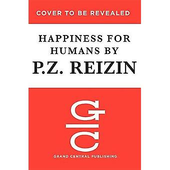 Happiness for Humans by P Z Reizin - 9781478974260 Book