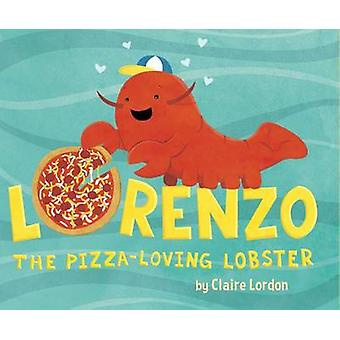Lorenzo - the Pizza-Loving Lobster by Claire Lordon - 9781499802283 B