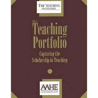 The Teaching Portfolio - Capturing the Scholarship in Teaching by Pat