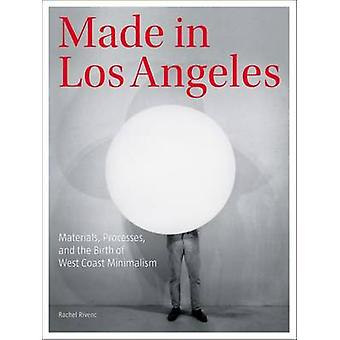 Made in Los Angeles - Materials - Processes - and the Birth of West C