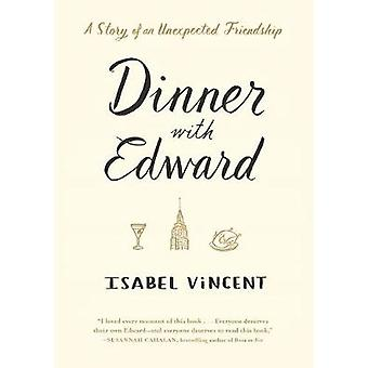 Dinner with Edward - A Story of an Unexpected Friendship by Isabel Vin