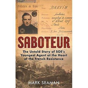 Saboteur - The Secret War of Tony Brooks - SOE's Youngest Agent by Sab