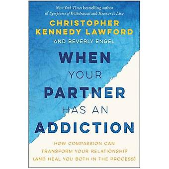 When Your Partner Has an Addiction - How Compassion Can Transform Your