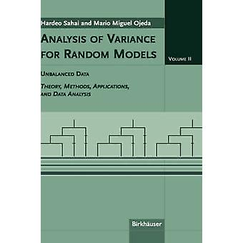 Analysis of Variance for Random Models Volume 2 Unbalanced Data  Theory Methods Applications and Data Analysis by Sahai & Hardeo