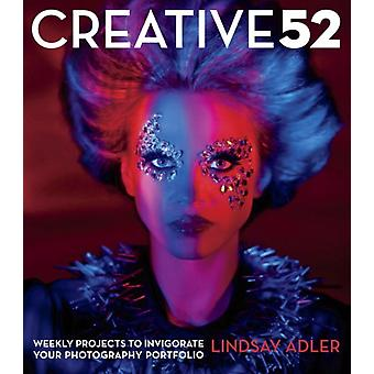 Creative 52: Weekly Projects to Invigorate Your Photography Portfolio (Paperback) by Adler Lindsay