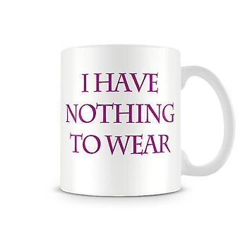 I Have Nothing To Wear Printed Mug