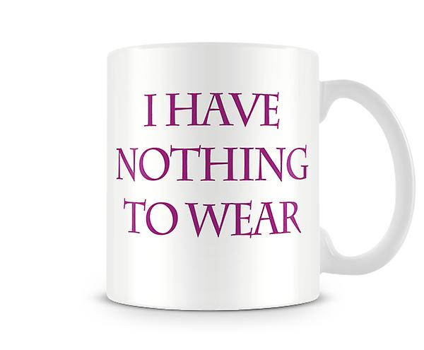 I Have Nothing To Wear Printed Mug