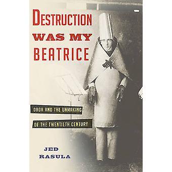 Vernietiging Was mijn Beatrice - Dada en het verdwijnen van de twintigste C