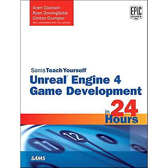 Unreal Engine 4 Game Development in 24 Hours - Sams Teach Yourself by