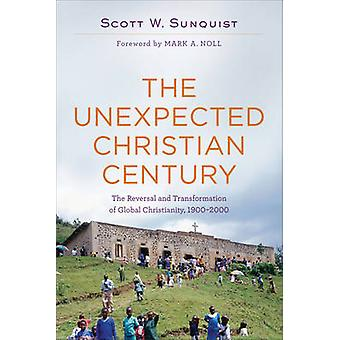 The Unexpected Christian Century - The Reversal and Transformation of