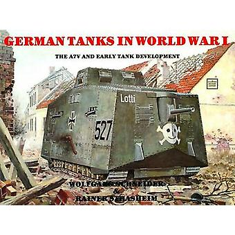 The German Tanks in WWI - The A7V and Early Tank Development by Werner