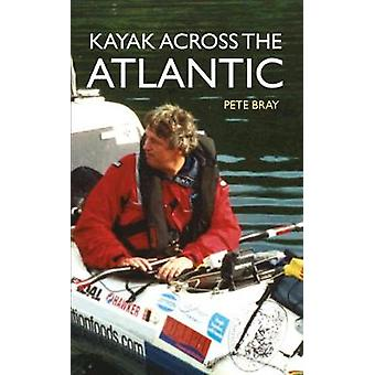 Kajak over de Atlantische Oceaan door Peter Bray - 9781445650593 boek
