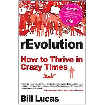 Revolution - How to Thrive in Crazy Times by Bill Lucas - 978184590129