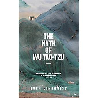 The Myth of Wu Tao-tzu by Sven Lindqvist - 9781847085221 Book