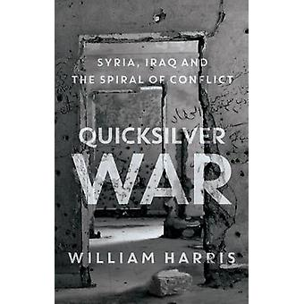 Quicksilver War - Syria - Iraq and the Spiral of Conflict by William H