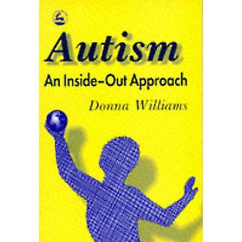 Autism - an Inside-Out Approach - An Innovative Look at the 'Mechanics'