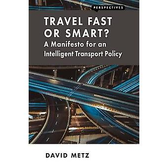 Travel Fast or Smart? - A Manifesto for an Intelligent Transport Polic