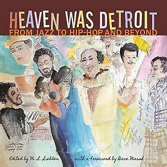 Heaven Was Detroit - From Jazz to Hip-Hop and Beyond by M. L. Liebler