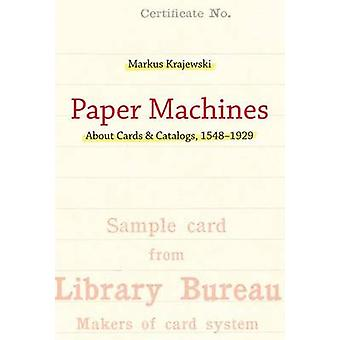 Paper Machines - About Cards & Catalogs - 1548-1929 by Markus Krajewsk