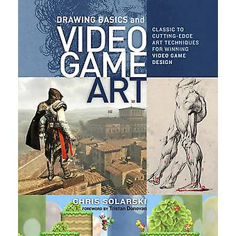 Drawing Basics for Video Game Art - Classic to Cutting Edge Art Techni