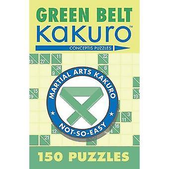 Green Belt Kakuro - 150 Puzzles by Conceptis Puzzles - 9781402739347 B