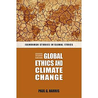 Global Ethics and Climate Change (2nd Revised edition) by Paul G. Har