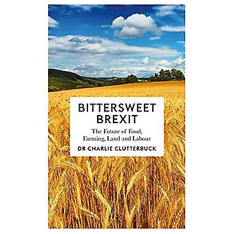 Bittersweet Brexit: The Future of Food, Farming, Land and Labour