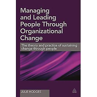 Managing and Leading People Through Organizational Change: The theory and practice of sustaining change through...