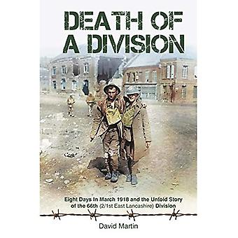 Death of a Division: Eight�Days in March 1918 and the�Untold Story of the 66th�(2/1st East Lancashire)�Division