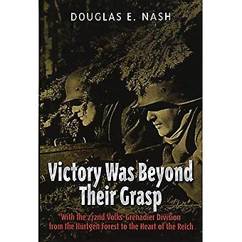 Victory Was Beyond Their Grasp: With the 272nd Volks-Grenadier Division from the Huertgen Forest to the Heart...