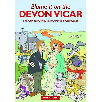 Blame it on the Devon Vicar: The Curious Conduct of Curates and Clergymen