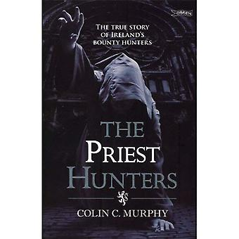 The Priest Hunters: The True Story of Ireland's Bounty Hunters