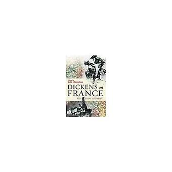 Dickens on France: Fiction, Journalism and Travel Writing