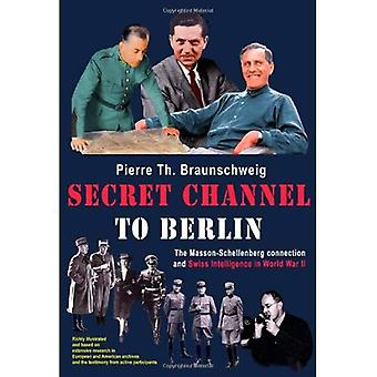 Secret Channel to Berlin: The Masson-schellenberg Connection and Swiss Intelligence in WWII