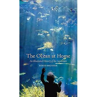 The Ocean at Home - An Illustrated History of the Aquarium (2nd Revise