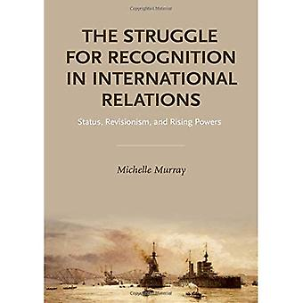 The Struggle for Recognition in International� Relations: Status, Revisionism, and Rising Powers