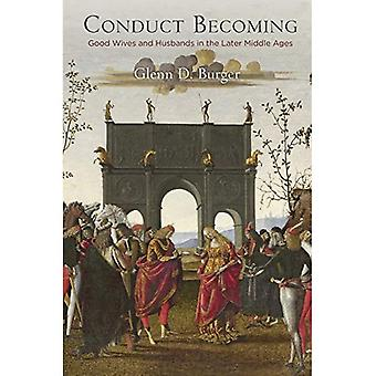 Conduct Becoming: Good Wives and Husbands in the Later Middle Ages (The Middle Ages Series)